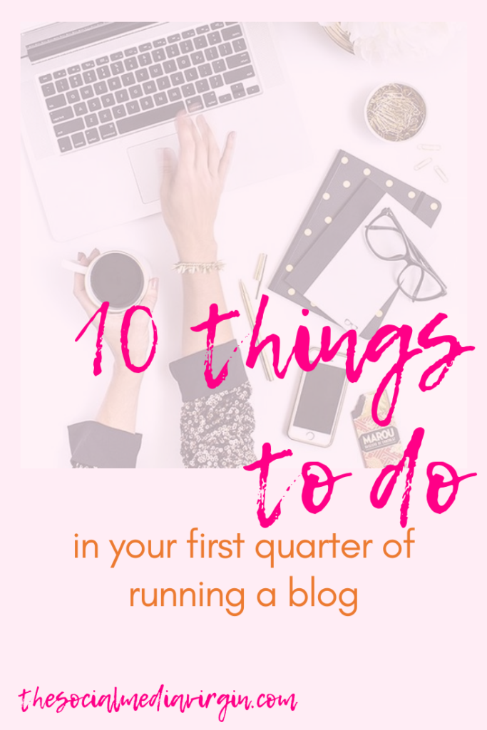 10 things to do in your first quarter of setting up and running a blog | Blogging tips and advice, guidance from a mature blogger | The Social Media Virgin Travel, Food and Lifestyle Blog